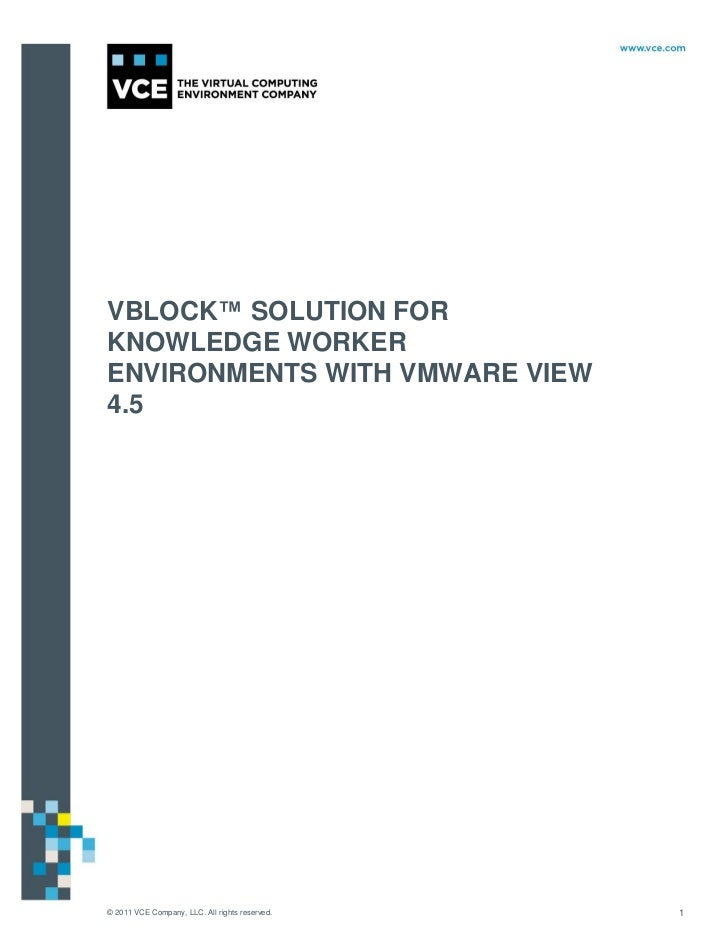 VBLOCK™ SOLUTION FORKNOWLEDGE WORKERENVIRONMENTS WITH VMWARE VIEW4.5© 2011 VCE Company, LLC. All rights reserved.   1