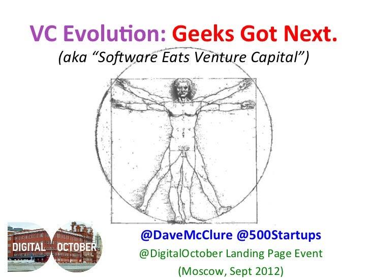 "VC Evolu)on: Geeks Got Next.     (aka ""So(ware Eats Venture Capital"")                     @DaveMcClure..."