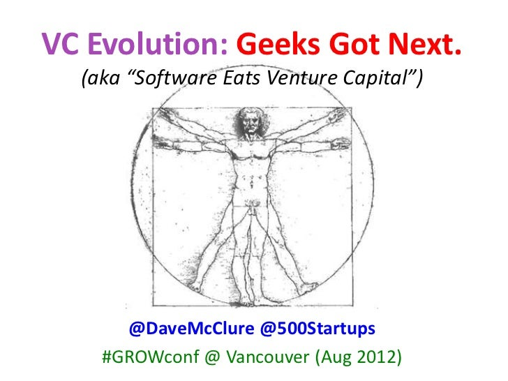 "VC Evolution: Geeks Got Next.  (aka ""Software Eats Venture Capital"")      @DaveMcClure @500Startups    #GROWconf @ Vancouv..."