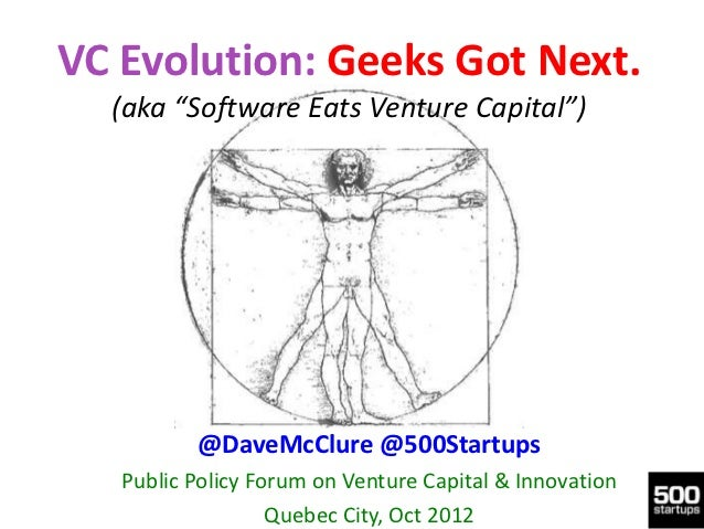 "VC Evolution: Geeks Got Next.  (aka ""Software Eats Venture Capital"")          @DaveMcClure @500Startups   Public Policy Fo..."