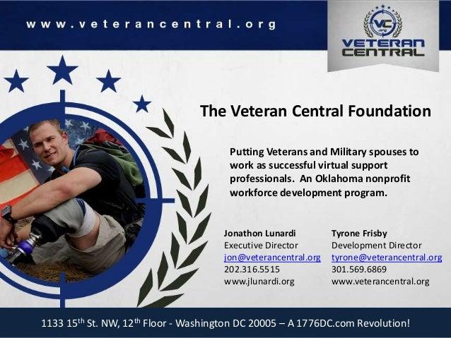 The Veteran Central Foundation Jonathon Lunardi Executive Director jon@veterancentral.org 202.316.5515 www.jlunardi.org 11...