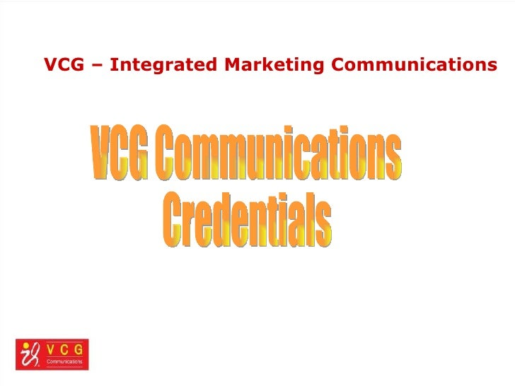 VCG – Integrated Marketing Communications  VCG Communications Credentials