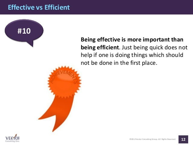 Effective vs Efficient   #10                         Being effective is more important than                         being ...