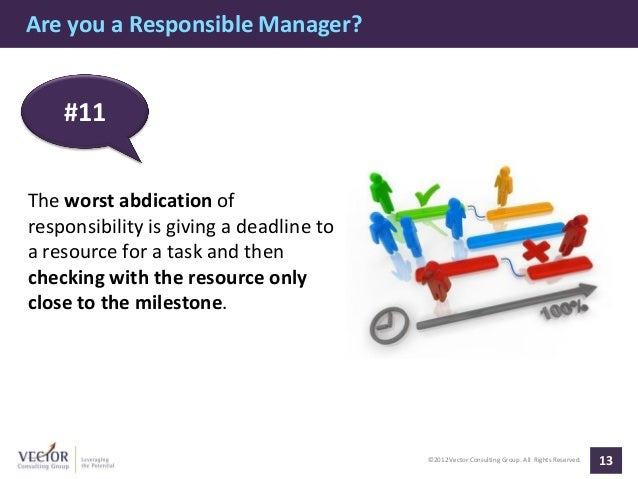 Are you a Responsible Manager?    #11The worst abdication ofresponsibility is giving a deadline toa resource for a task an...