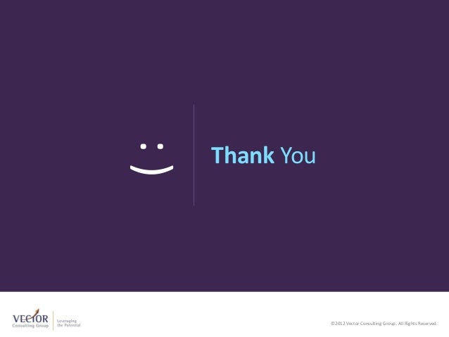 :)   Thank You            ©2012 Vector Consulting Group. All Rights Reserved.                         ©2012 Vector Consult...