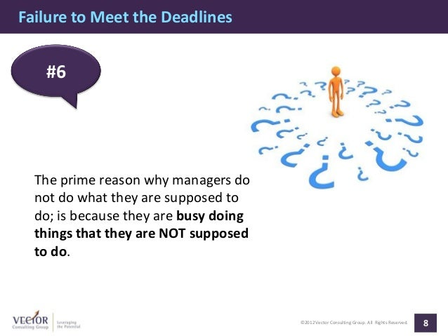 Failure to Meet the Deadlines   #6  The prime reason why managers do  not do what they are supposed to  do; is because the...