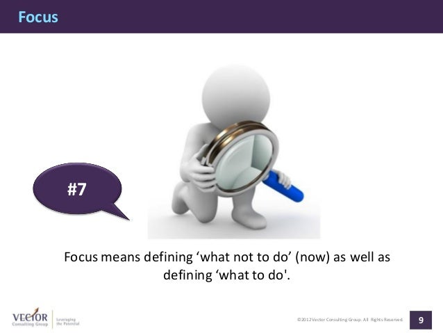 Focus        #7        Focus means defining 'what not to do' (now) as well as                       defining 'what to do. ...