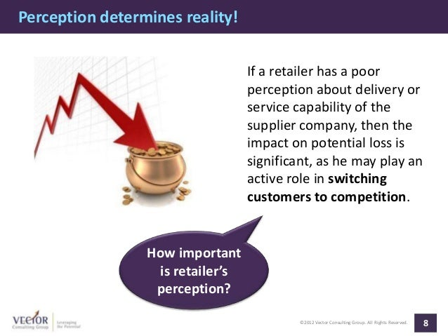 Perception determines reality!                                  If a retailer has a poor                                  ...