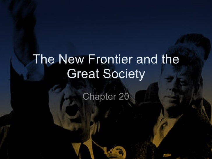The New Frontier and the Great Society Chapter 20