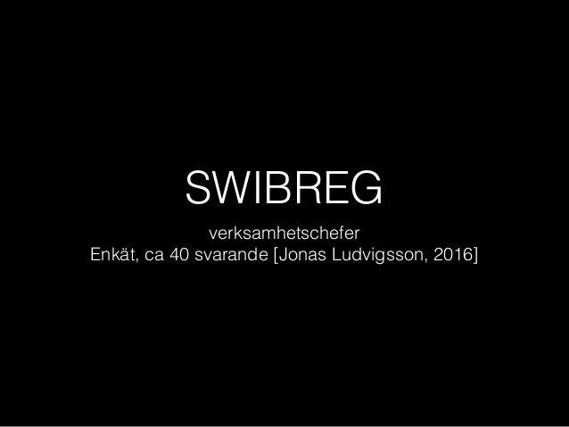 SWIBREG verksamhetschefer Enkät, ca 40 svarande [Jonas Ludvigsson, 2016]