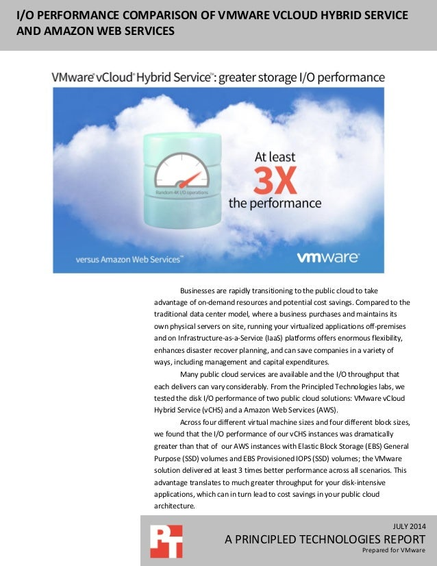 JULY 2014 A PRINCIPLED TECHNOLOGIES REPORT Prepared for VMware I/O PERFORMANCE COMPARISON OF VMWARE VCLOUD HYBRID SERVICE ...