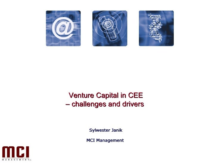 Venture Capital in CEE –  challenges and drivers  Sylwester Janik MCI Management