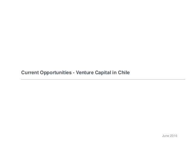 Current Opportunities - Venture Capital in Chile June 2016