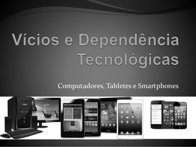 Computadores, Tabletes e Smartphones