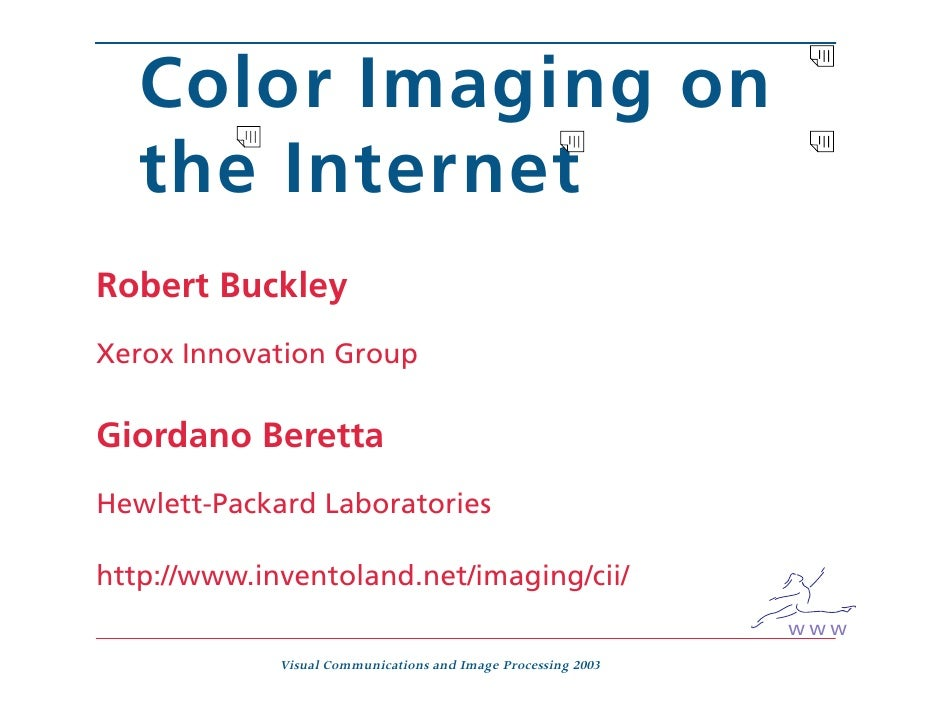 Color Imaging on    the Internet Robert Buckley Xerox Innovation Group  Giordano Beretta Hewlett-Packard Laboratories  htt...