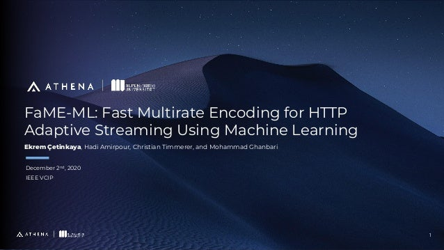 FaME-ML: Fast Multirate Encoding for HTTP Adaptive Streaming Using Machine Learning December 2nd , 2020 IEEE VCIP 1 Ekrem ...