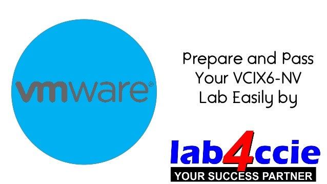 Prepare and Pass Your VCIX6-NV Lab Easily by