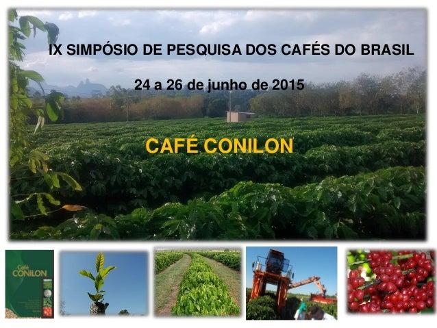 IX SIMPÓSIO DE PESQUISA DOS CAFÉS DO BRASIL 24 a 26 de junho de 2015 CAFÉ CONILON