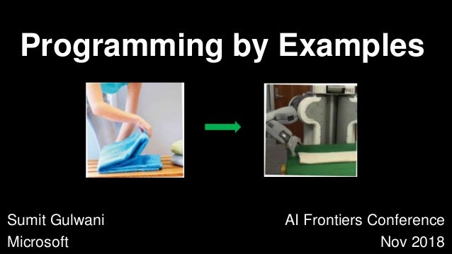Sumit Gulwani Microsoft Programming by Examples AI Frontiers Conference Nov 2018