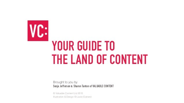YOUR GUIDE TO THE LAND OF CONTENT Brought to you by Sonja Jefferson & Sharon Tanton of VALUABLE CONTENT © Valuable Content...