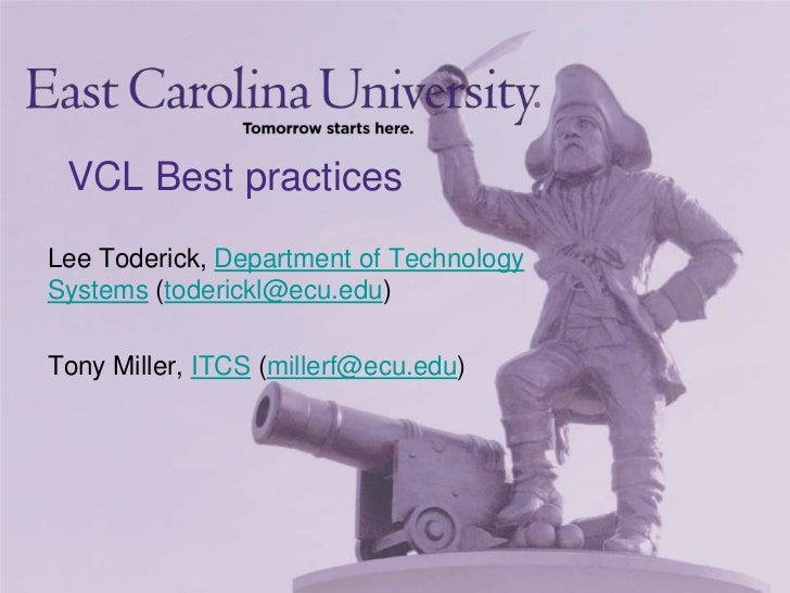 VCL Best practices<br />Lee Toderick, Department of Technology Systems (toderickl@ecu.edu)<br />Tony Miller, ITCS (millerf...