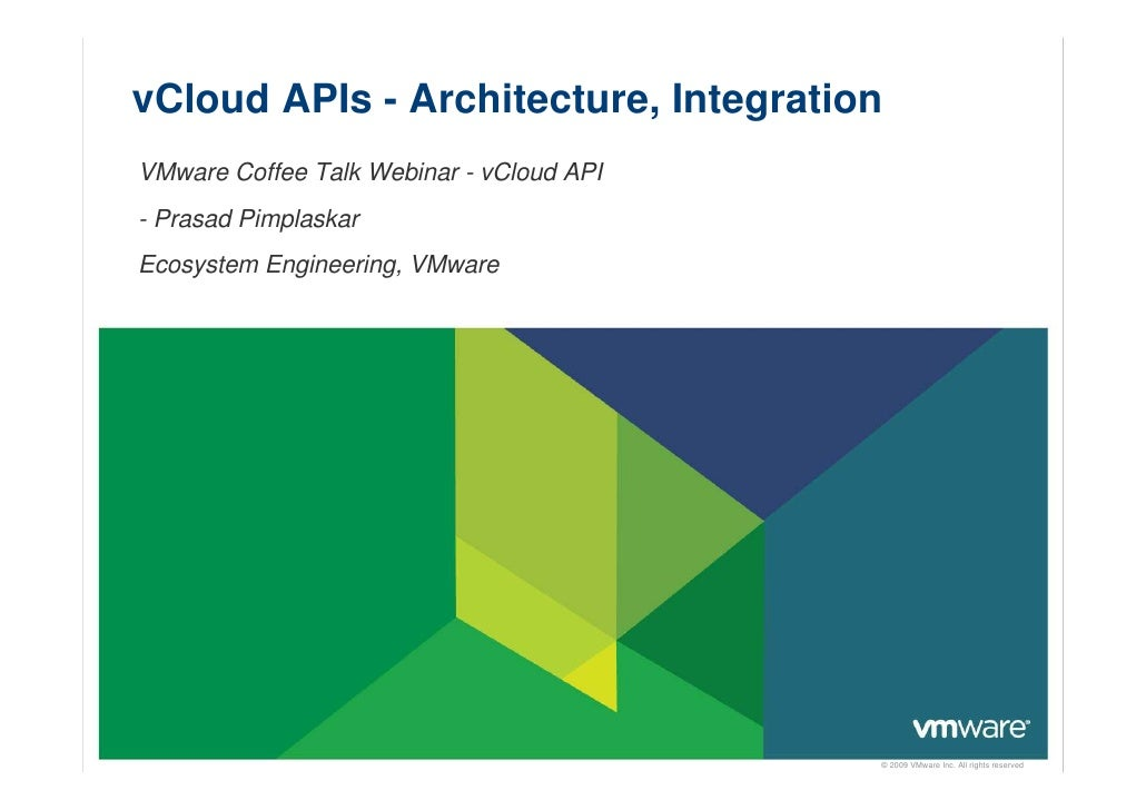 vCloud APIs - Architecture, Integration VMware Coffee Talk Webinar - vCloud API - Prasad Pimplaskar Ecosystem Engineering,...