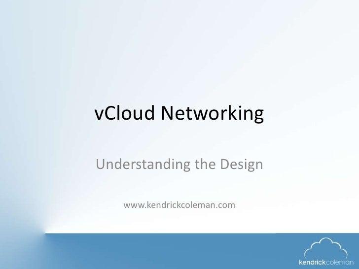 vCloud NetworkingUnderstanding the Design    www.kendrickcoleman.com