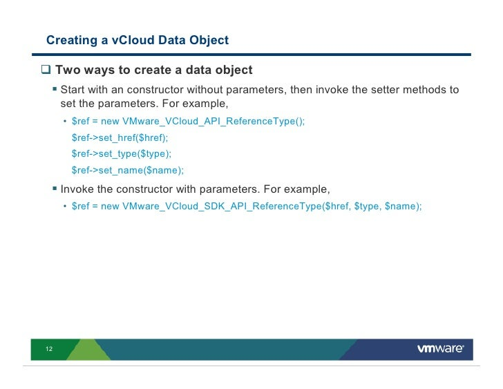 Creating a vCloud Data Object       Two ways to create a data object      Start with an constructor without parameters, th...