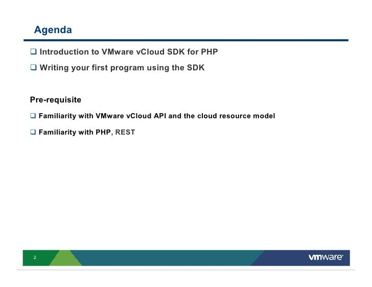 Agenda      Introduction to VMware vCloud SDK for PHP     Writing your first program using the SDK   Pre-requisite     Fam...