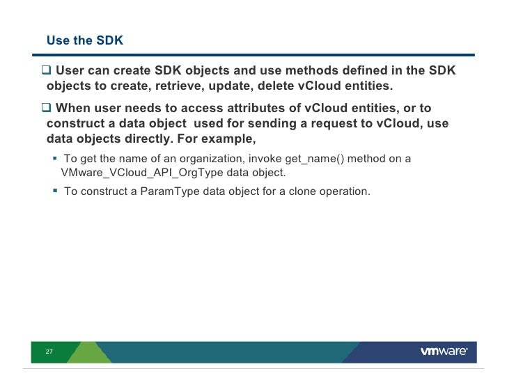 Use the SDK   User can create SDK objects and use methods defined in the SDK objects to create, retrieve, update, delete v...
