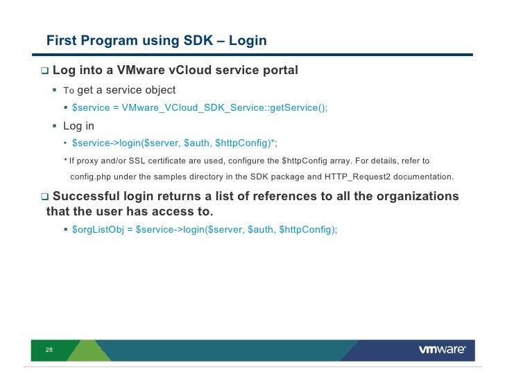 First Program using SDK – Login   Log into a VMware vCloud service portal      To get a service object        $service = V...
