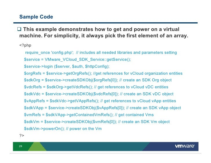 Sample Code   This example demonstrates how to get and power on a virtual machine. For simplicity, it always pick the firs...