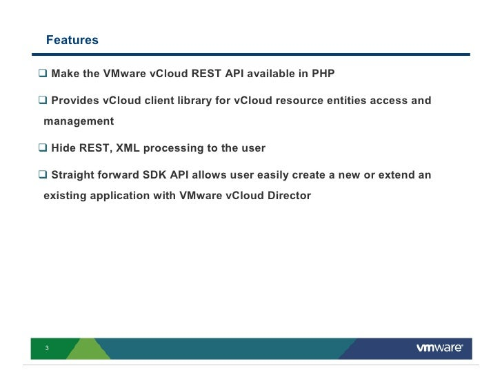 Features      Make the VMware vCloud REST API available in PHP      Provides vCloud client library for vCloud resource ent...