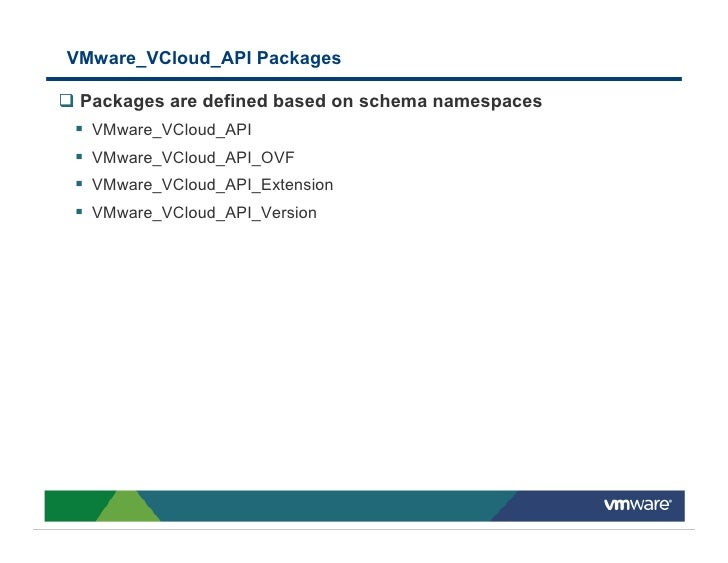 VMware_VCloud_API Packages   Packages are defined based on schema namespaces   VMware_VCloud_API   VMware_VCloud_API_OVF  ...