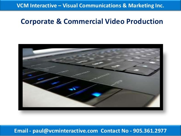 VCM Interactive – Visual Communications & Marketing Inc.  Corporate & Commercial Video ProductionEmail - paul@vcminteracti...
