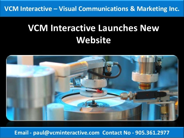VCM Interactive – Visual Communications & Marketing Inc.       VCM Interactive Launches New                 Website   Emai...