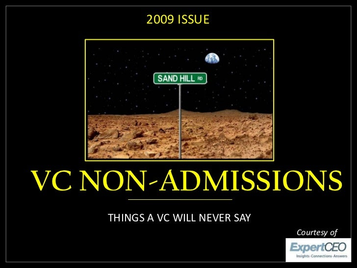 2009 ISSUE     VC NON-ADMISSIONS     THINGS A VC WILL NEVER SAY                                  Courtesy of