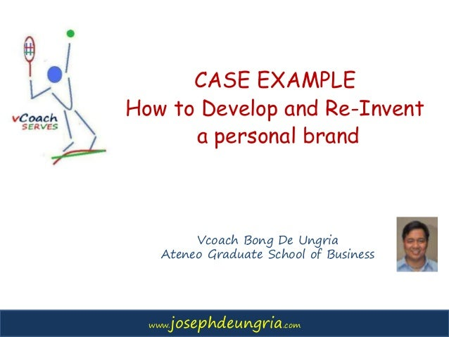 www.josephdeungria.comwww.josephdeungria.com CASE EXAMPLE How to Develop and Re-Invent a personal brand Vcoach Bong De Ung...