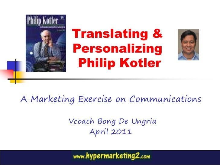 Translating &          Personalizing           Philip KotlerA Marketing Exercise on Communications          Vcoach Bong De...