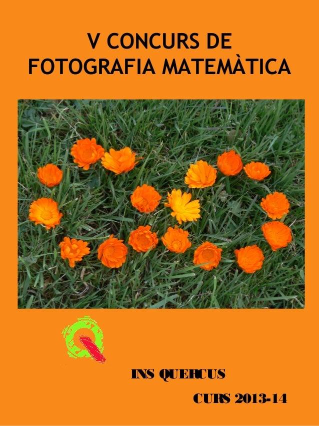V CONCURS DE FOTOGRAFIA MATEMÀTICA INS QUERCUS CURS 2013-14