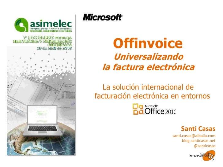 Offinvoice<br />Universalizando <br />la factura electrónica<br />La solución internacional de facturación electrónica en ...