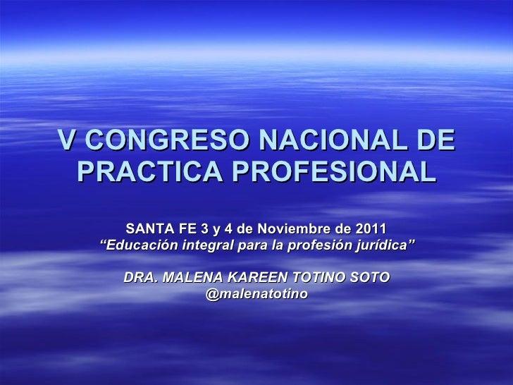 """V CONGRESO NACIONAL DE PRACTICA PROFESIONAL SANTA FE 3 y 4 de Noviembre de 2011 """" Educación integral para la profesión jur..."""