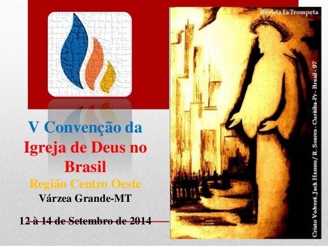 V Convenção da Igreja de Deus no Brasil Região Centro Oeste Várzea Grande-MT 12 à 14 de Setembro de 2014