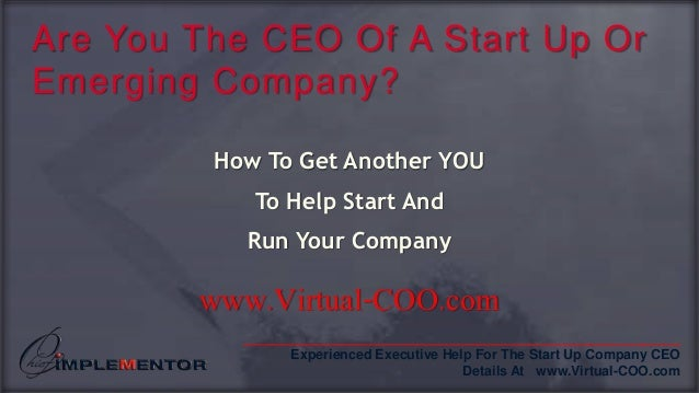 __________________________________________________________ Experienced Executive Help For The Start Up Company CEO Details...
