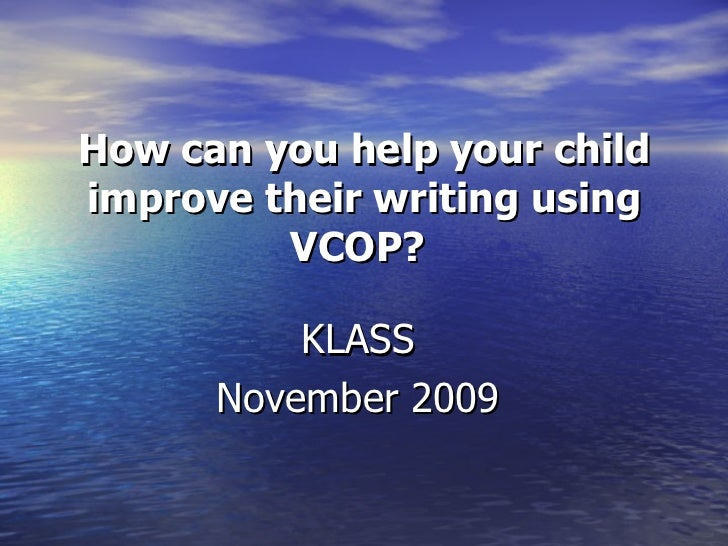 How can you help your child improve their writing using VCOP?   KLASS  November 2009