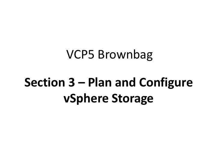 VCP5 BrownbagSection 3 – Plan and Configure       vSphere Storage