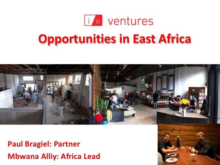 Opportunities in East Africa <br />Paul Bragiel: Partner<br />Mbwana Alliy: Africa Lead<br />