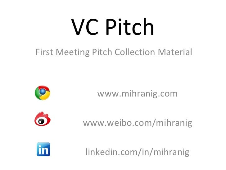 VC Pitch First Meeting Pitch Collection Material www.mihranig.com www. weibo .com/mihranig linkedin.com/in/mihranig