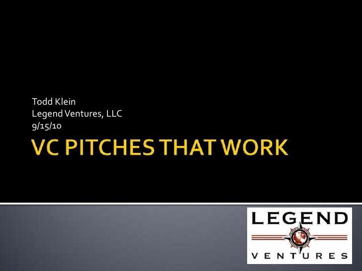 VC PITCHES THAT WORK<br />Todd Klein<br />Legend Ventures, LLC<br />9/15/10<br />