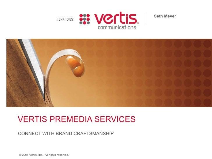 VERTIS PREMEDIA SERVICES CONNECT WITH BRAND CRAFTSMANSHIP Seth Meyer
